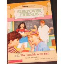 Sleepover Friends - #22 The Trouble with Patti